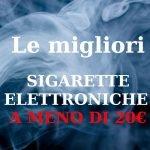 Migliori sigarette elettroniche a meno di 20€ 2020